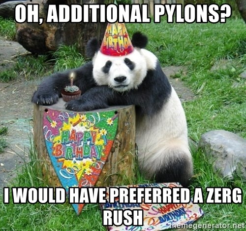 Happy Birthday Panda - oh, additional pylons? i would have preferred a zerg rush