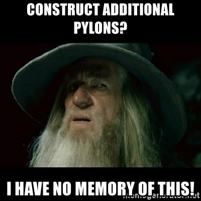 no memory gandalf - construct additional pylons? I have no memory of this!