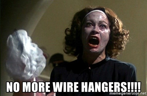no more wire hangers no more wire hangers!!!! mommy dearest meme generator