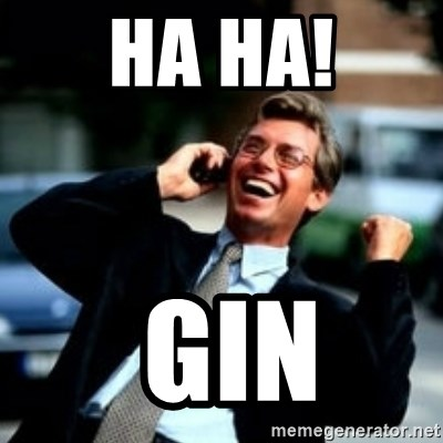 HaHa! Business! Guy! - ha ha!  gin