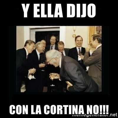 Rich Men Laughing - Y ELLA DIJO CON LA CORTINA NO!!!