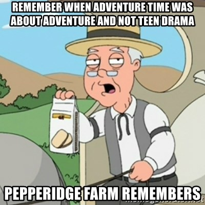 Pepperidge Farm Rememberss - remember when adventure time was about adventure and not teen drama pepperidge farm remembers