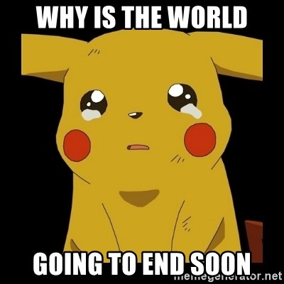 Pikachu crying - Why is the world going to end soon