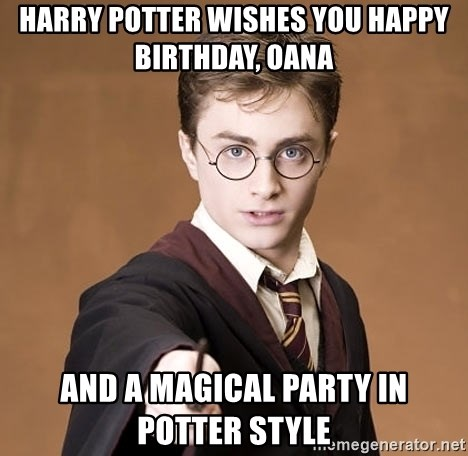 HARRY POTTER WISHES YOU HAPPY BIRTHDAY OANA AND A MAGICAL PARTY IN STYLE