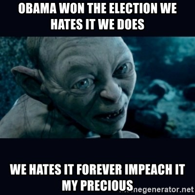 gollum - obama won the election we hates it we does we hates it forever impeach it my precious
