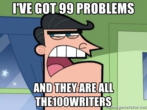 Dinkleberg - I've got 99 problems and They are all the100writers
