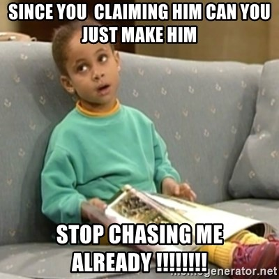 SINCE YOU CLAIMING HIM CAN YOU JUST MAKE HIM STOP CHASING ME ALREADY