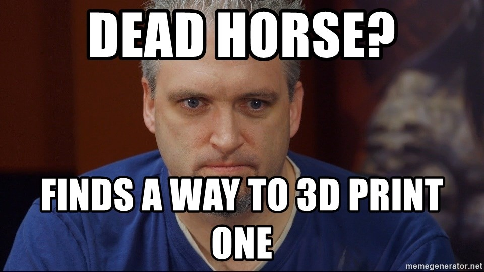 Intense Monte - Dead horse? Finds a way to 3d print one
