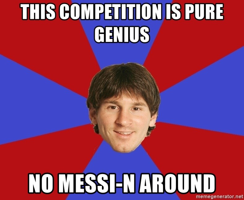 Messiya - THIS COMPETITION IS PURE GENIUS NO MESSI-N AROUND