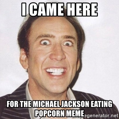 Creepy Smiling Cage  - I came here for the MIchael Jackson eating popcorn meme