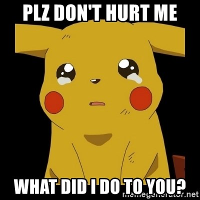 Pikachu crying - plz don't hurt me what did i do to you?