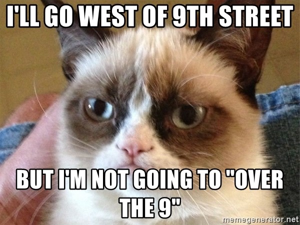 """Angry Cat Meme - I'll go west of 9th Street But I'm not going to """"Over the 9"""""""
