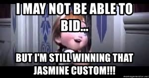 frozen do you want to build a snowman - I may not be able to bid... But I'm still winning that jasmine custom!!!