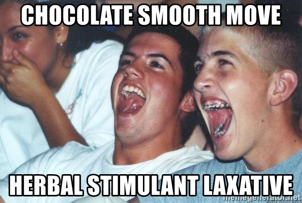 Immature high schoolers - Chocolate smooth move herbal stimulant laxative