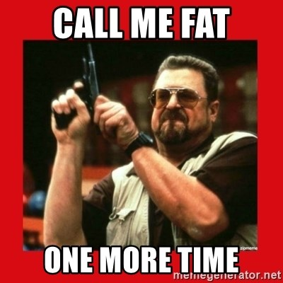 Angry Walter With Gun - call me fat one more time