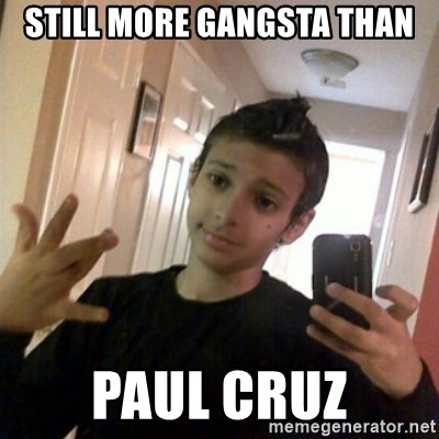 Thug life guy - Still more gangsta than Paul Cruz