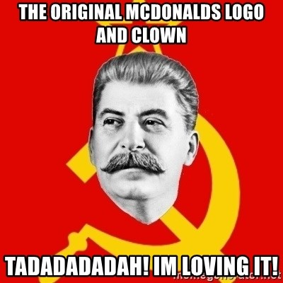 Stalin Says - tHE ORIGINAL MCDONALDS LOGO AND CLOWN tADADADADAH! IM LOVING IT!