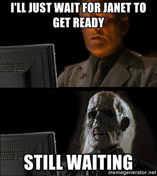 Waiting For - I'll just wait for Janet to get ready Still waiting