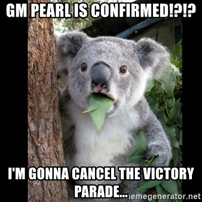 Koala can't believe it - gm pearl is confirmed!?!? i'm gonna cancel the victory parade...