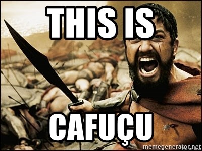 This Is Sparta Meme - this is Cafuçu