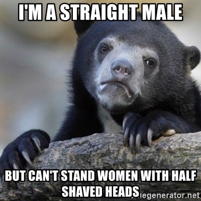 Confession Bear - I'm a straight male but can't stand women with half shaved heads