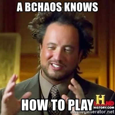 ancient alien guy - a Bchaos knows how to play