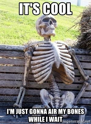 Waiting Skeleton - It's cool I'm just gonna air my bones while I wait