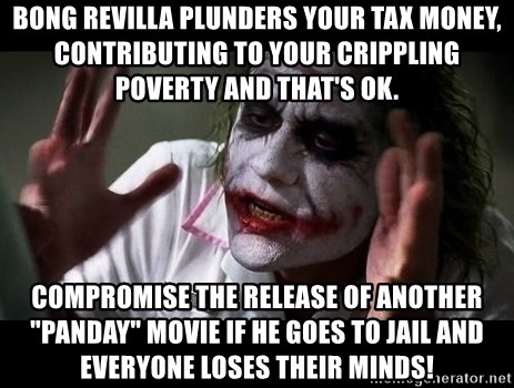 """joker mind loss - Bong revilla plunders your tax money, contributing to your crippling poverty and that's ok. compromise the release of another """"panday"""" movie if he goes to jail and everyone loses their minds!"""