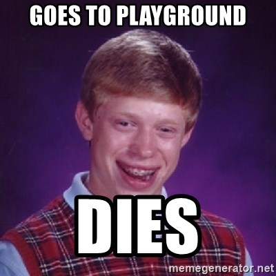 Bad Luck Brian - GOES TO PLAYGROUND DIES