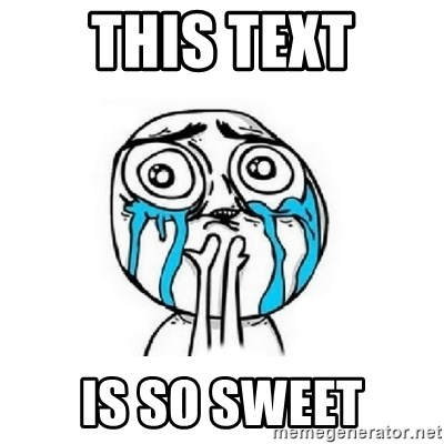 Crying face - This text is so sweet