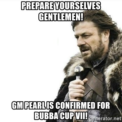 Prepare yourself - prepare yourselves gentlemen! gm pearl is confirmed for bubba cup vii!
