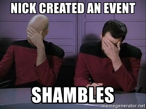 Picard-Riker Tag team - Nick Created an event SHAMBLES
