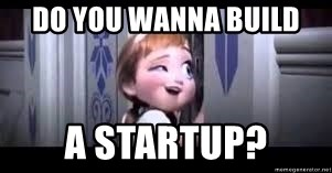 frozen do you want to build a snowman - Do you wanna build a startup?