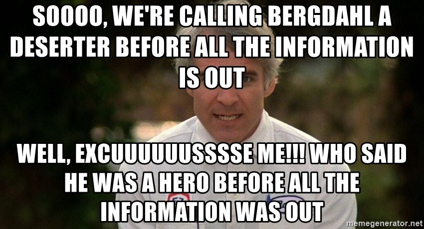 Steve Martin The Jerk - SOOOO, WE'RE CALLING BERGDAHL A DESERTER BEFORE ALL THE INFORMATION IS OUT WELL, EXCUUUUUUSSSSE ME!!! WHO SAID HE WAS A HERO BEFORE ALL THE INFORMATION WAS OUT