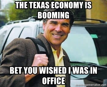 Rick Perry - The Texas Economy Is Booming Bet You Wished I Was In Office