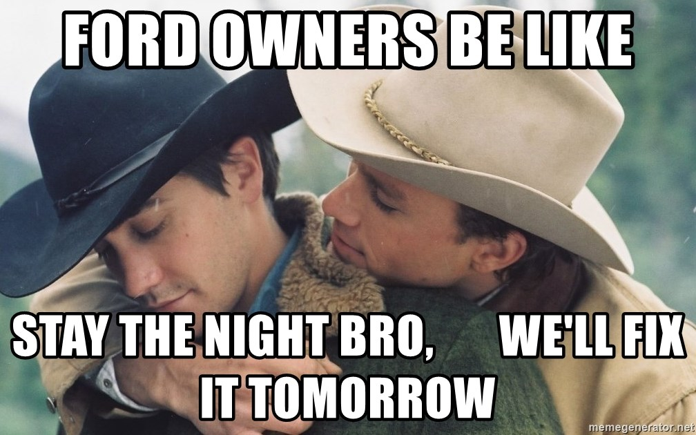 Brokeback Mountain - Ford owners be like stay the night bro,       we'll fix it tomorrow