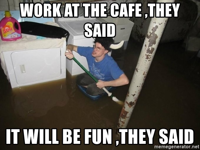 X they said,X they said - Work at the cafe ,they said It will be fun ,they said