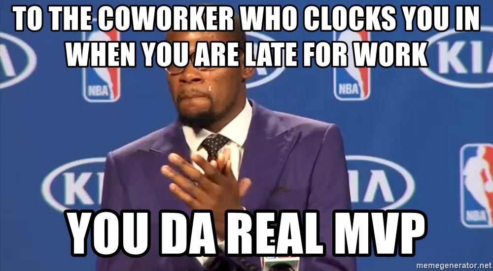 KD you the real mvp f - to the coworker who clocks you in when you are late for work  you da real mvp
