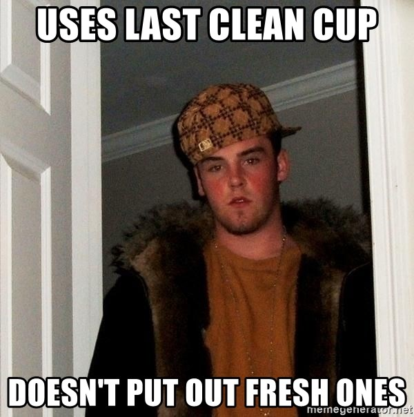 Scumbag Steve - uses last clean cup doesn't put out fresh ones