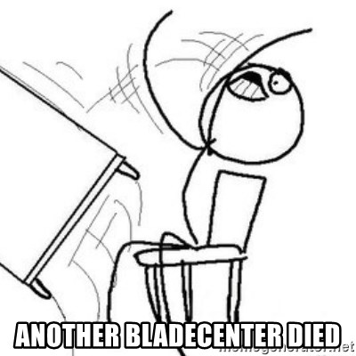 Flip table meme -  another bladecenter died