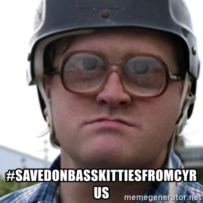 Bubbles Trailer Park Boy -  #SAVEDONBASSKITTIESFROMCYRUS