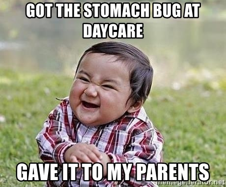 Evil Plan Baby - got the stomach bug at daycare Gave it to my parents