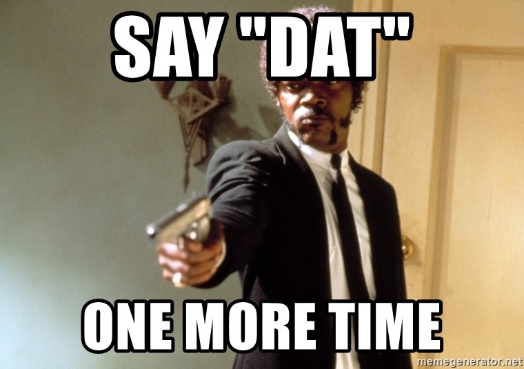 """Samuel L Jackson - SAY """"DAT"""" ONE MORE TIME"""