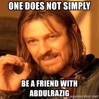 One Does Not Simply - one does not simply  be a friend with abdulrazig