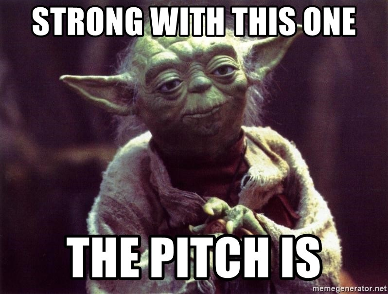 Yoda - Strong with this one the pitch is