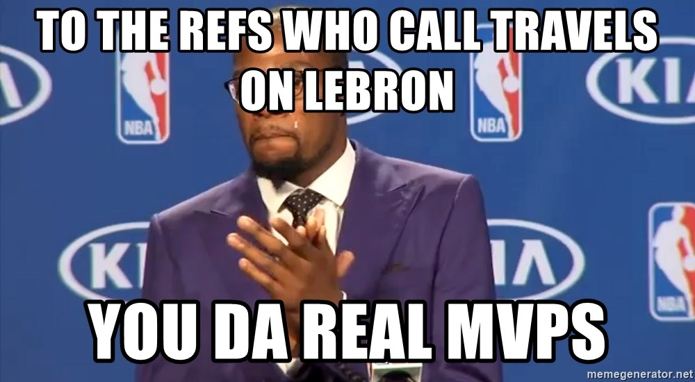 KD you the real mvp f - To The refs who call travels on lebron You da real mvps