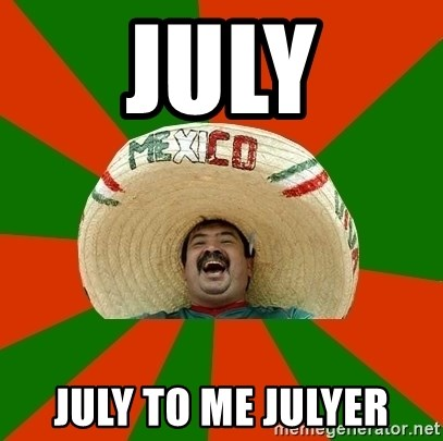 Mexico - July July to me julyer