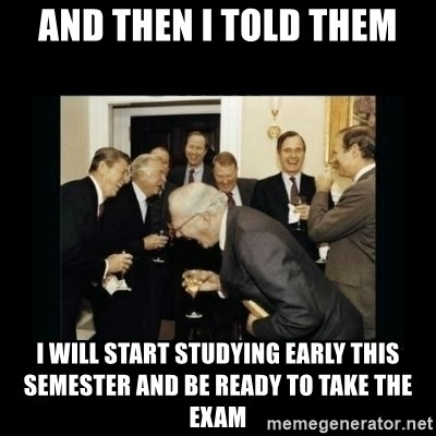 Rich Men Laughing - and then i told them i will start studying early this semester and be ready to take the exam