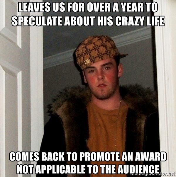 Scumbag Steve - leaves us for over a year to speculate about his crazy life comes back to promote an Award noT applicable to the audience