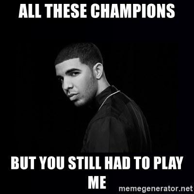 DRAKE - aLL THESe champions but you still had to play me